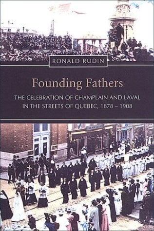 Founding Fathers: The Celebration of Champlain and Laval in the Streets of Quebec, 1878-1908 9780802084798