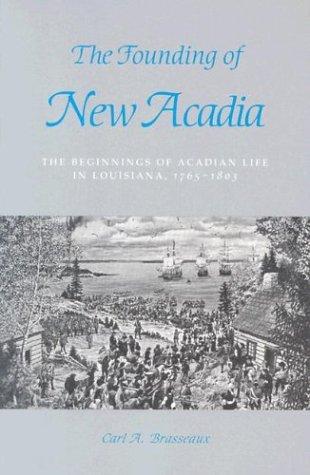 Founding of New Acadia: The Beginnings of Acadian Life in Louisiana, 1765-1803 9780807120996