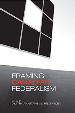 Framing Canadian Federalism: Essays in Honour of John T. Saywell 9780802094360