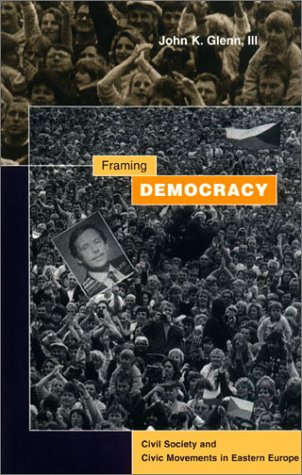 Framing Democracy: Civil Society and Civil Movements in Eastern Europe 9780804738613