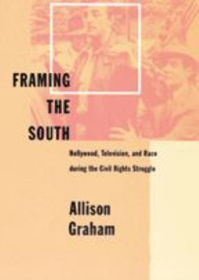 Framing the South: Hollywood, Television, and Race During the Civil Rights Struggle 9780801866159