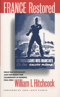 France Restored: Cold War Diplomacy and the Quest for Leadership in Europe, 1944-1954 9780807847473