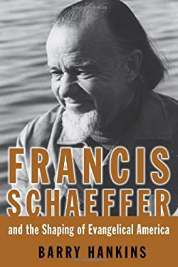 Francis Schaeffer and the Shaping of Evangelical America 9780802863898