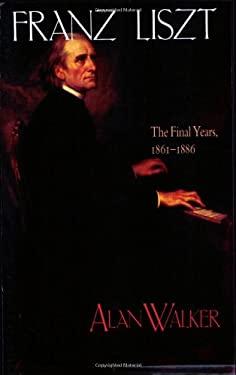 Franz Liszt Vol. 3 : The Final Years, 1861-1886