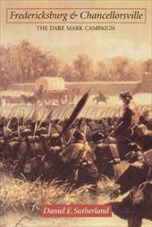Fredericksburg and Chancellorsville: The Dare Mark Campaign