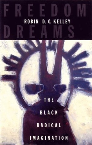 Freedom Dreams: The Black Radical Imagination 9780807009765