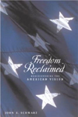 Freedom Reclaimed: Rediscovering the American Vision 9780801887628