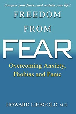 Freedom from Fear: Overcoming Anxiety, Phobias and Panic 9780806525914