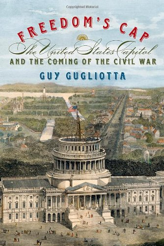 Freedom's Cap: The United States Capitol and the Coming of the Civil War 9780809046812