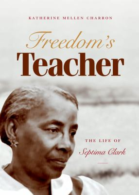 Freedom's Teacher: The Life of Septima Clark 9780807833322