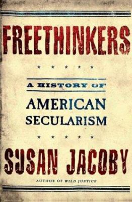 Freethinkers: A History of American Secularism 9780805074420
