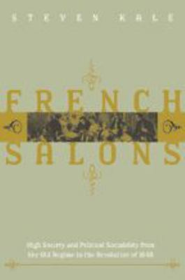 French Salons: High Society and Political Sociability from the Old Regime to the Revolution of 1848 9780801877292