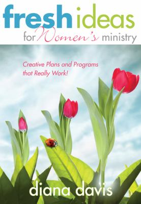 Fresh Ideas for Women's Ministry: Creative Plans and Programs That Really Work! 9780805447231
