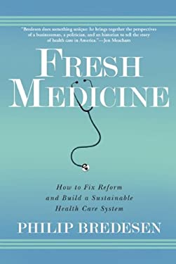 Fresh Medicine: How to Fix Reform and Build a Sustainable Health Care System 9780802145475