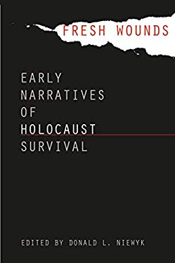 Fresh Wounds: Early Narratives of Holocaust Survival 9780807823934