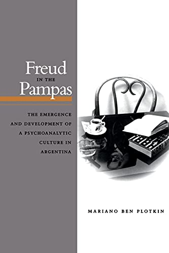 Freud in the Pampas: The Emergence and Development of a Psychoanalytic Culture in Argentina, 1910-1983 9780804740609