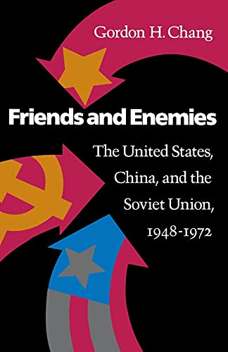Friends and Enemies: The United States, China, and the Soviet Union, 1948-1972 9780804719575