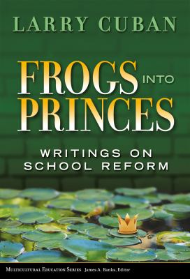 Frogs Into Princes: Writings on School Reform 9780807748596