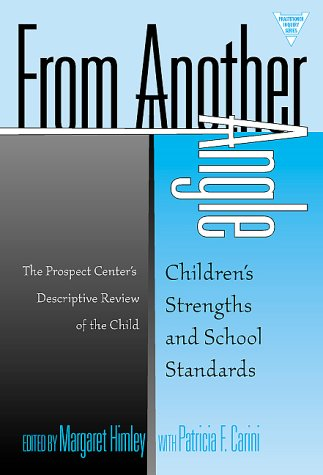 From Another Angle: Children's Strengths and School Standards: The Prospect Center's Descriptive Review of the Child 9780807739310