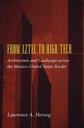 From Aztec to High Tech: Architecture and Landscape Across the Mexico-United States Border -  Herzog, Lawrence A.
