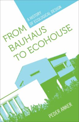 From Bauhaus to Ecohouse: A History of Ecological Design 9780807135518