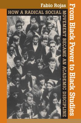 From Black Power to Black Studies: How a Radical Social Movement Became an Academic Discipline 9780801886195