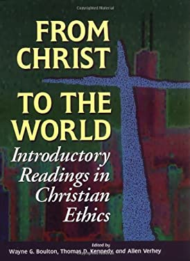 From Christ to the World: Introductory Readings in Christian Ethics 9780802806406