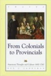 Studies in the American Thought and Culture Series: From Colonials to Provincials: American Thought and Culture 1680-1760 3299302