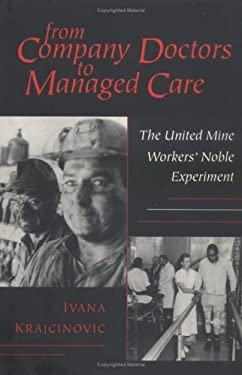 From Company Doctors to Managed Care: The United Mine Workers' Noble Experiment 9780801433924