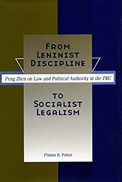 From Leninist Discipline to Socialist Legalism: Peng Zhen on Law and Political Authority in the PRC