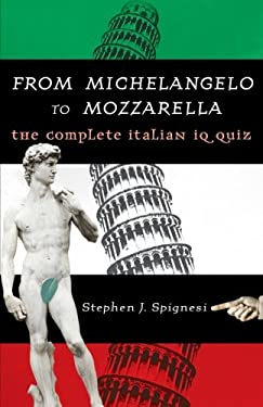 From Michelangelo to Mozzarella: The Complete Italian IQ Quiz 9780806528540