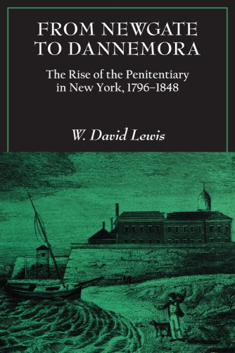 From Newgate to Dannemora: The Rise of the Penitentiary in New York, 1796-1848 9780801475481
