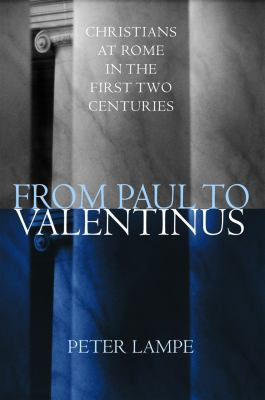 From Paul to Valentinus Peter Lampe and Michael G. steinhauser