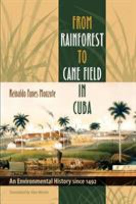 From Rainforest to Cane Field in Cuba: An Environmental History Since 1492 9780807858585
