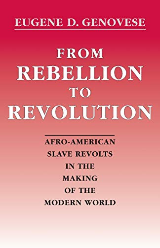 From Rebellion to Revolution: Afro-American Slave Revolts in the Making of the Modern World 9780807117682