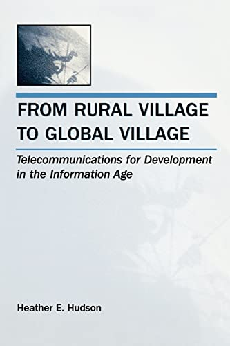 From Rural Village to Global Village: Telecommunications for Development in the Information Age 9780805860160