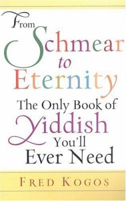 From Shmear to Eternity: The Only Book of Yiddish You'll Ever Need 9780806527772