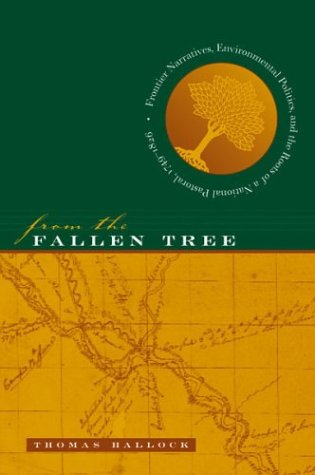 From the Fallen Tree: Frontier Narratives, Environmental Politics, and the Roots of a National Pastoral, 1749-1826 9780807854914
