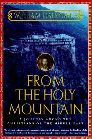 From the Holy Mountain: A Journey Among the Christians of the Middle East 9780805061772