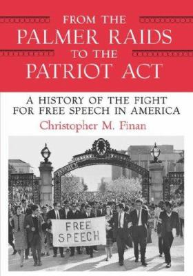 From the Palmer Raids to the Patriot ACT Large Print Edition: A History of the Fight for Free Speech in America 9780807099506