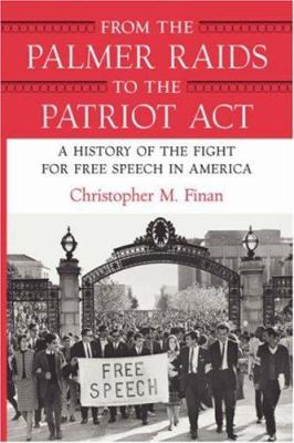 From the Palmer Raids to the Patriot Act: A History of the Fight for Free Speech in America 9780807044285