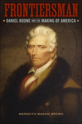 Frontiersman: Daniel Boone and the Making of America 9780807133569