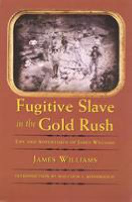Fugitive Slave in the Gold Rush: Life and Adventures of James Williams 9780803298125
