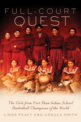 Full-Court Quest: The Girls from Fort Shaw Indian School Basketball Champions of the World 9780806139739