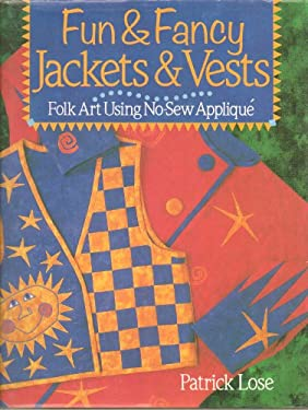Fun and Fancy Jackets and Vests: Folk Art Using No-Sew Applique 9780806912981