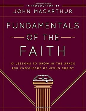 Fundamentals of the Faith: 13 Lessons to Grow in the Grace & Knowledge of Jesus Christ 9780802438393