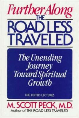 Further Along the Road Less Traveled: The Unending Journey Toward Spiritual Growth: The Edited Lectures 9780802726827