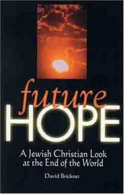 Future Hope: A Jewish Christian Look at the End of the World 9780802428653