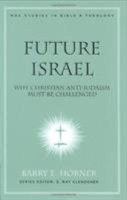 Future Israel: Why Christian Anti-Judaism Must Be Challenged 9780805446272