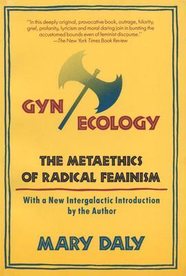 GYN/Ecology: The Metaethics of Radical Feminism 9780807014134